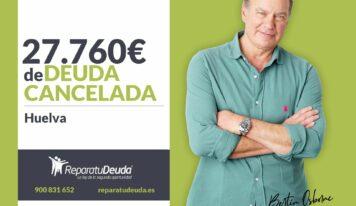 Repara tu Deuda Abogados cancela 27.760 € en Huelva (Andalucía) con la Ley de la Segunda Oportunidad